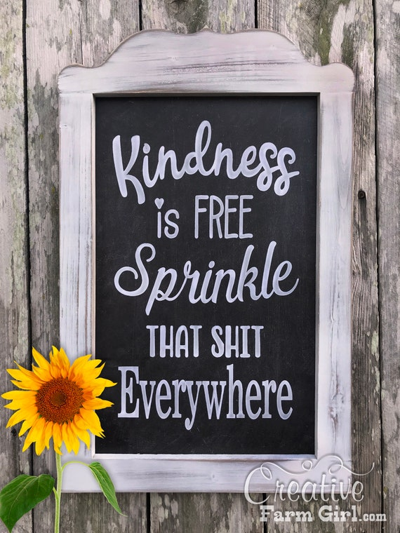 Kindness Is Free Sprinkle That Shit Everywhere Sign Etsy