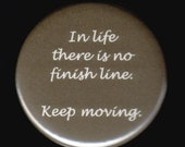ON SALE In life there is no finish line. Keep moving. Pinback button or magnet