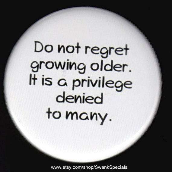Do Not Regret Growing Older Pin Back Button Etsy
