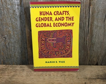 Kuna Crafts, Gender, and the Global Economy, Vintage book by Karin E. Time, Mola production, commercialization of Mola products,vintage book