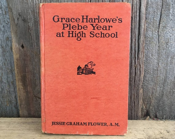 Antique book from around 1910 Grace Harlowe's Plebe Year at High School, Jessie Graham Flower, Goldsmith Publishing Company, Antique book