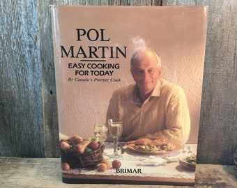 Pol Martin Easy Cooking for Today cookbook, Canada's premier cook Pol Martin, vintage Pol Martin cookbook, smart and simple cookbook