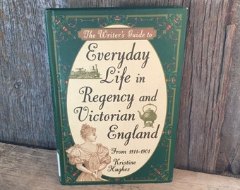Everyday Life in Regency and Victorian England, Kristine Hughes book, a writers guide to historic English living, vintage book Victorian era