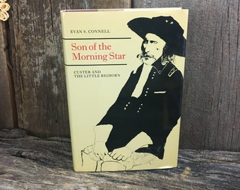 Son of the Morning Star by Evan S. Connell, Custer and the Little Bighorn, vintage book, vintage biography history book,General Custer book