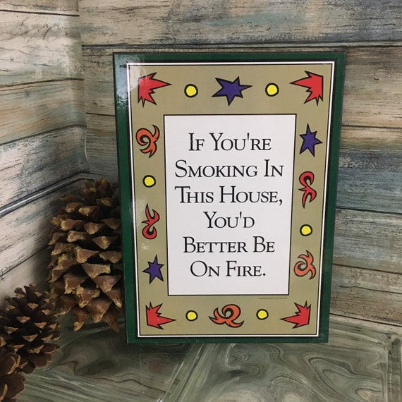 If your smoking in this house you'd better be on fire sign, Vintage no smoking sign,laminated wood smoking sign, 1996 Koehler companies sign