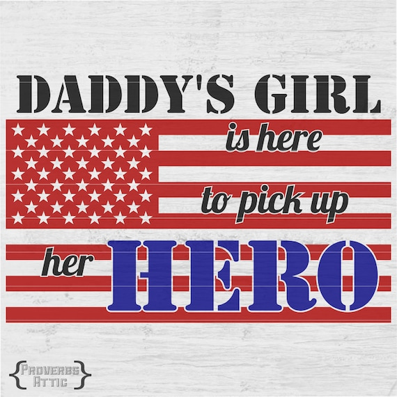 MILITARY DADDY'S GIRL is here to pick up her Hero Digital Instant Download  file for decal t-shirt vinyl screenprint print Svg png dxf eps
