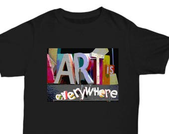 Art Is Everywhere Black T-shirt - Great Gift For Artists, Art Teachers, and all Art Lovers.