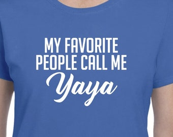 My Favorite People Call Me Yaya Shirt Gift