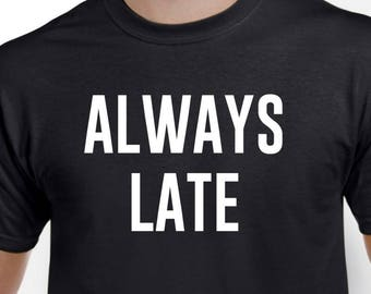 Funny Always Late T Shirt