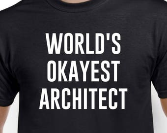45bcc6bcd Architect Shirt - World's Okayest Architect - Architect Gift - Funny  Architect
