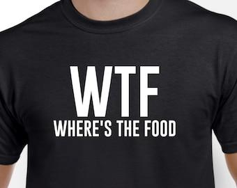 Where's the Food Shirt-WTF Shirt