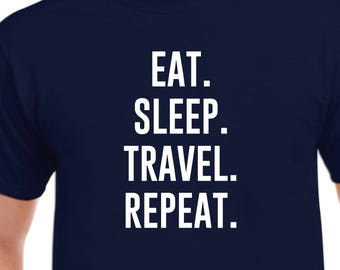 Eat Sleep Travel Repeat Shirt Gift