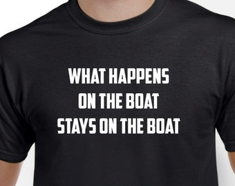 Boating Shirt-What Happens on the Boat Stays on the Boat Shirt
