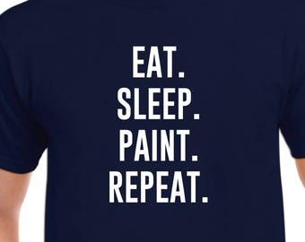 Eat Sleep Paint Repeat Shirt Painter Gift
