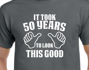 50th Birthday Gift Shirt For Him Or Her 50 Years To Look This Good Funny