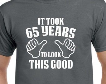 65th Birthday Gift Shirt For Him Or Her 65 Years To Look This Good Funny