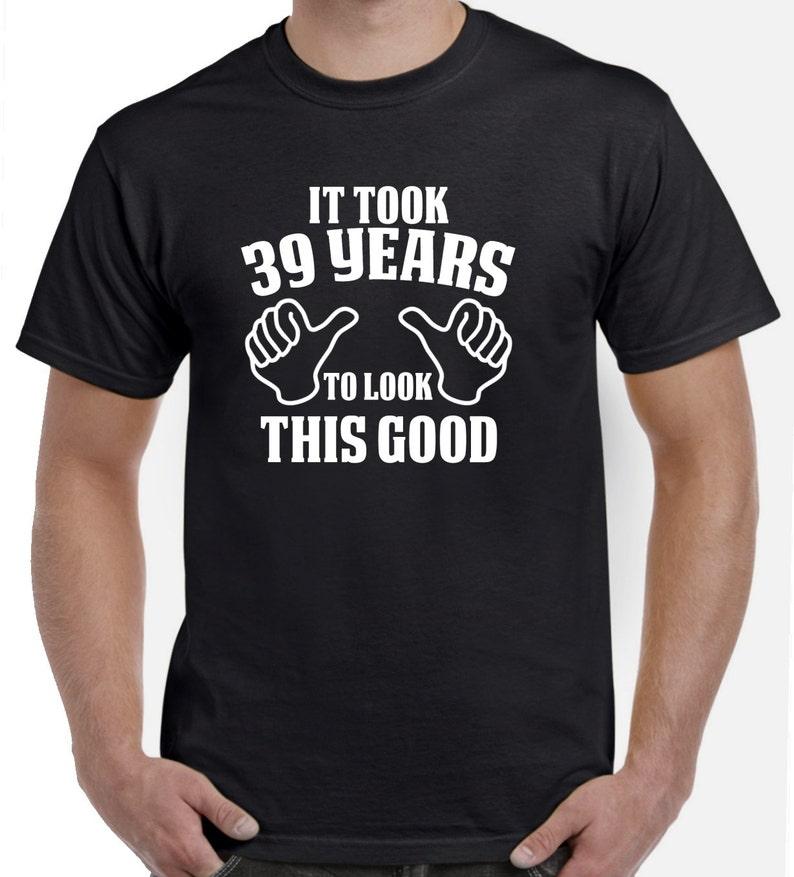 39th Birthday Gift 39th Birthday Shirt It Took 39 Years To