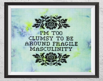I'm Too Clumsy To Be Around Fragile Masculinity  - Modern Cross Stitch PDF - Instant Download