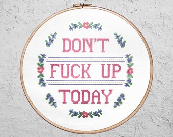 Don't Fuck Up Today - Modern Cross Stitch PDF - Instant Download