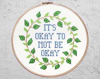 It's Okay To Not Be Okay - Modern Cross Stitch PDF - Instant Download