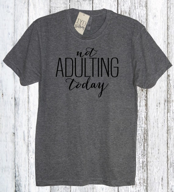 c71007289 Not Adulting Today Shirt Adult Adulting Tee T-shirt | Etsy