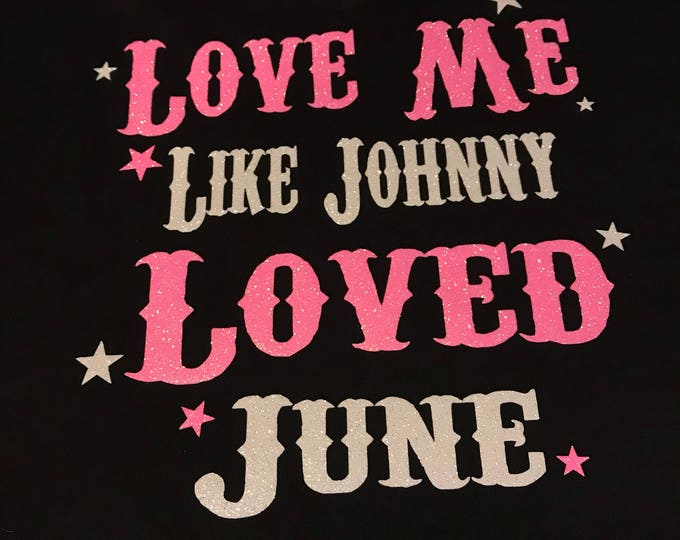 Love Me Like Johnny Loved June shirt. - Country Girl , Western SM - XL