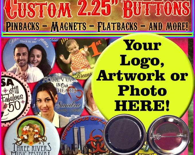 "2.25"" Custom Buttons, Pinbacks, Magnets, or Flatbacks! 2.25""  Custom Pinbacks! Personalized Buttons!"