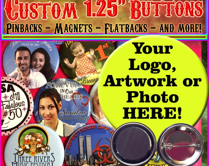 "1.25"" Custom Buttons, Pinbacks, Magnets, or Flatbacks! 1.25""  Custom Pinbacks! Personalized Buttons!"