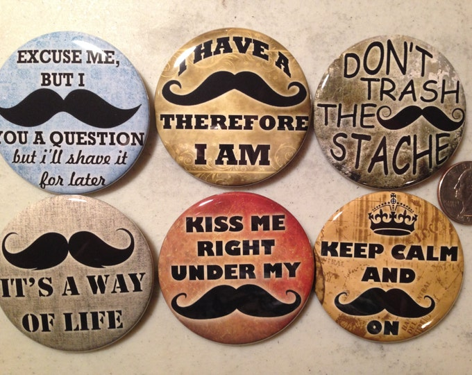 6 Mustache pinback buttons, or Magnets Mustache sayings, novelty Each button 2.25 inches