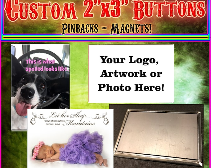 """Custom 2x3"""" Buttons, in Pinbacks or Magnets!  Custom Pinbacks! Personalized Buttons!"""