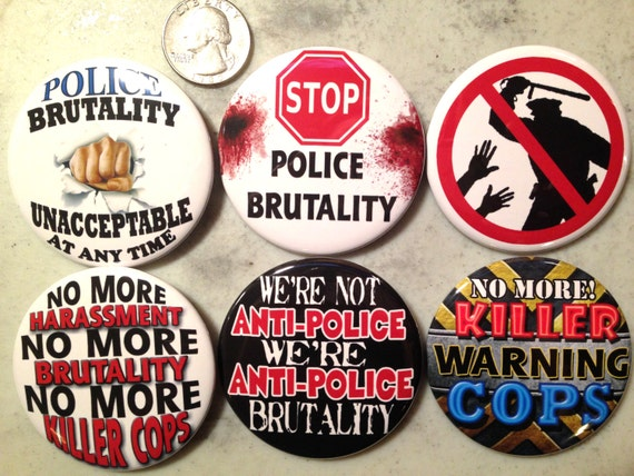 6 Anti Police Brutality Pinback buttons or Magnet Buttons. Several sizes/styles available