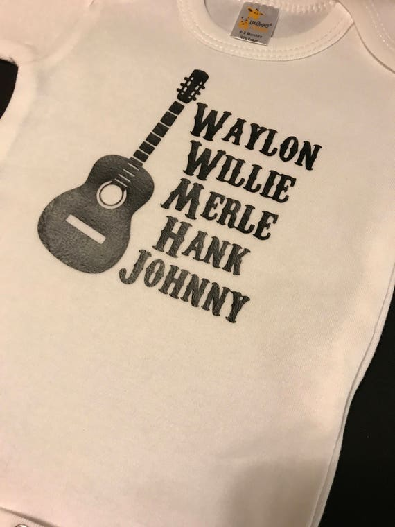 Country Western Baby Onesie, Waylon, Willie, Merle, hank, Johnny Onesies or Toddler Shirts
