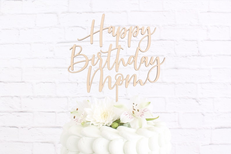 Happy Birthday Mom Cake Topper Custom DIY