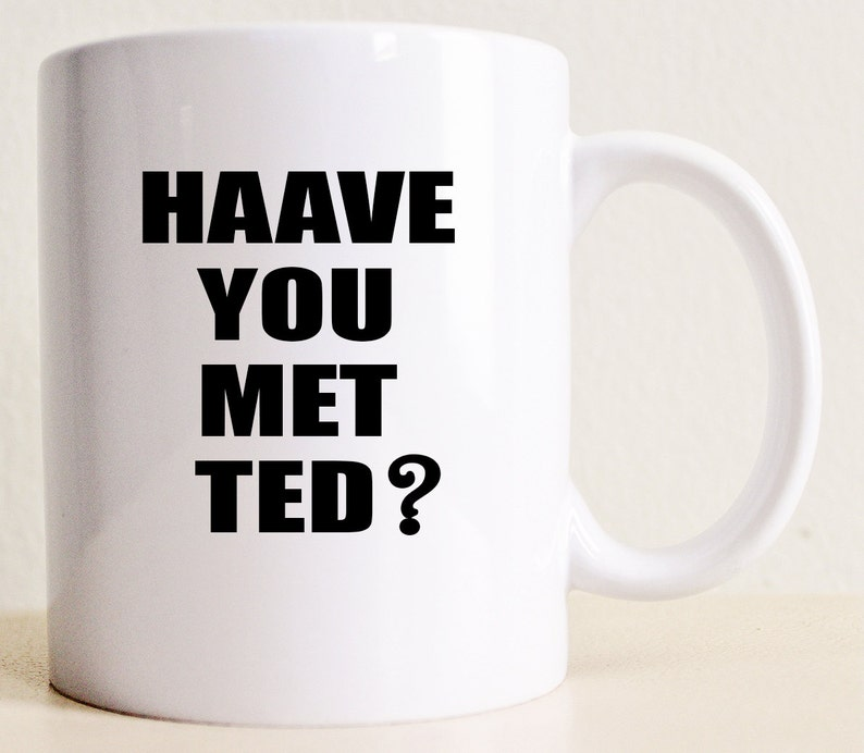 HIMYM Mug Haave You Met Ted  How I Met Your Mother Mug  image 0