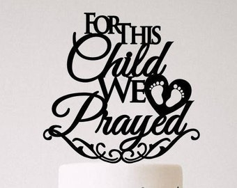 For This Child We Prayed Cake Topper - Baby Shower Cake Topper - Adoption Party Cake Topper - Acrylic Topper - Custom Laser Cut