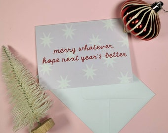 Christmas card - merry whatever, hope next year's better - sarcastic festive card