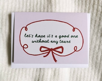 Christmas card - let's hope it's a good one without any tears - sarcastic seasonal quote card