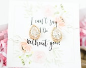 Bridesmaid Earrings, Bridesmaid Day of Wedding, Maid of Honor Gift, Bridal Jewelry, Wedding Jewelry for Bridesmaids, Thank You Gift, I Do