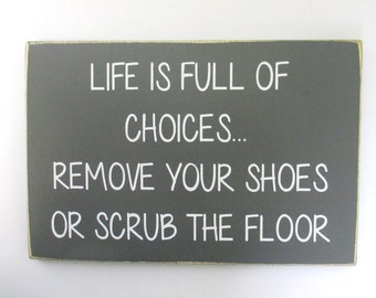 Life is Full of Choice, Remove Your Shoes or Scrub The Floor Wood Sign, Porch Wall Decor, Door Sign, Take Shoes Off, No Shoes Allowed Sign