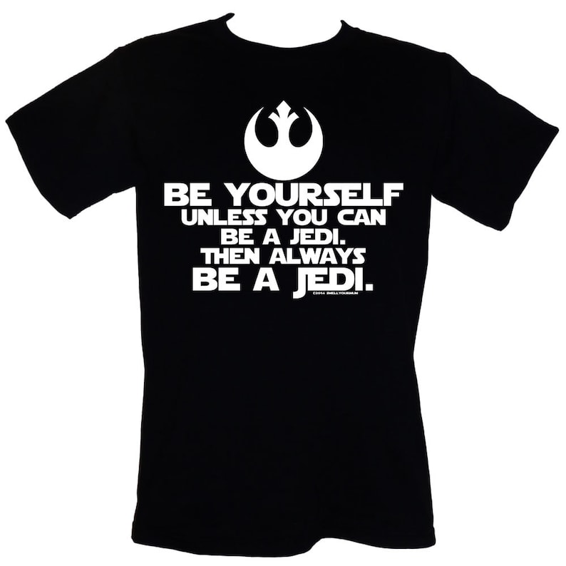b4d425014 Be Yourself. Unless You Can Be A Jedi. Then Always Be A Jedi | Etsy