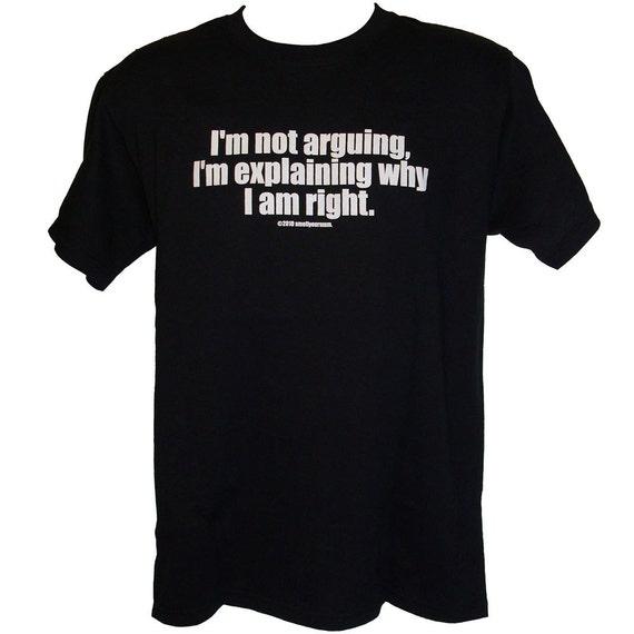 I/'m Not Arguing I/'m Explaining Why I/'m Right Funny Rude Unisex T Shirt