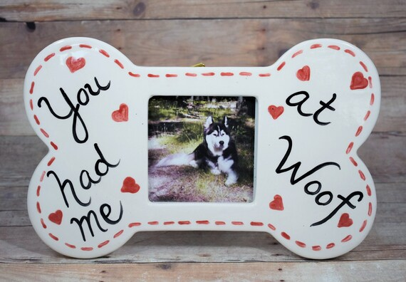 You Had Me at Woof Frame Dog Bone Photo Frame Dog Lover