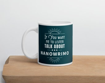 Talk about Nanowrimo mug // Writer gift // Author gift // Nanowrimo gift // 11 oz // 15 oz