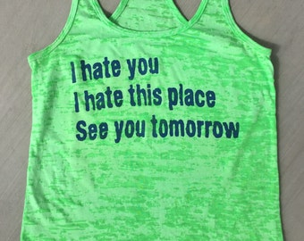 a9770e40b2094 I Hate This Place See You Tomorrow women s burnout racerback tank top