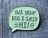 Tell Your Dog I Said Hi Enamel Pin - Dog Person Pin - Funny Dog Enamel Pin - Dog Lover gift - Gifts for her under 20 - Hennel Paper Co.