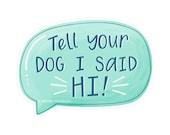 Funny Dog Magnet - Tell your dog I said Hi Magnet - Car Magnet - Kitchen Magnet - Refrigerator Magnet - Office Magnet - Hennel Paper Co.