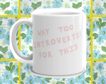 Way Too Introverted For This   11oz Coffee Mug, introvert mug, introverted coffee mug, funny coffee mug