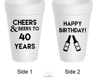 Cheers and Beers to 40 years! Happy Birthday! Styrofoam Cups, 10 count