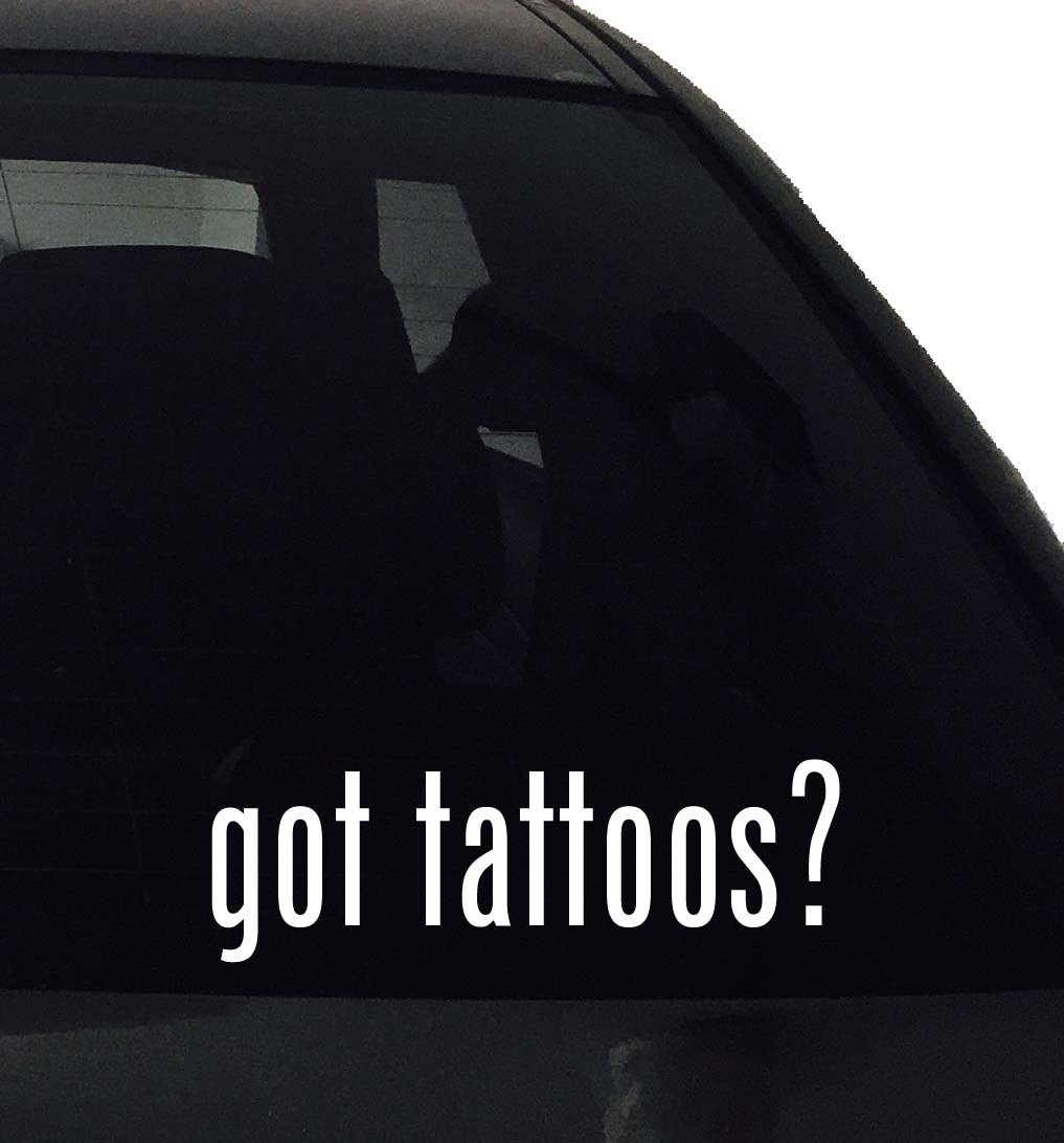 Got Tattoos Vinyl Decal Car Window Bumper Laptop Decal Etsy