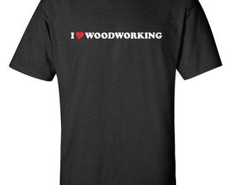 I Love Woodworking Heart  Men Women T-Shirt